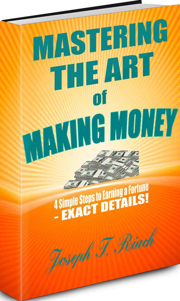 Mastering the Art of Making Money, 4 Simple Steps to Earning a Fortune - Exact Details! Joseph Tom Riach