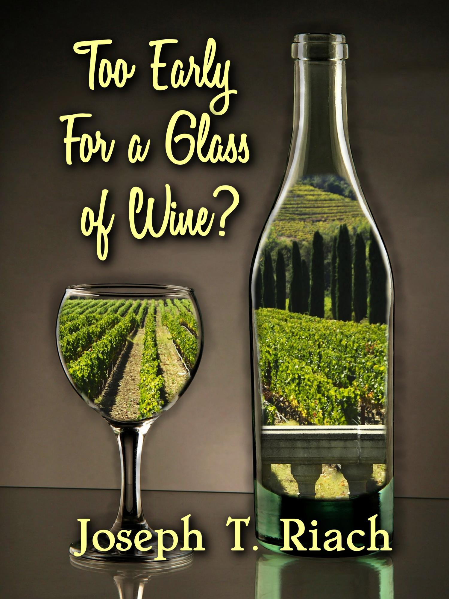 Too Early For A Glass Of Wine -  mystery novel, paperback and ebook, Joseph Tom Riach author, buy at Amazon
